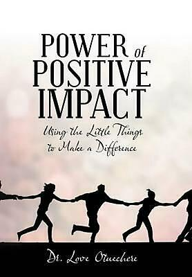 Power of Positive Impact: Using the Little Things to Make a Difference by Dr Lov