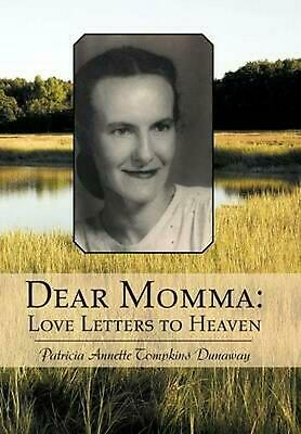 Dear Momma: Love Letters to Heaven by Patricia Annette Tompkins Dunaway (English