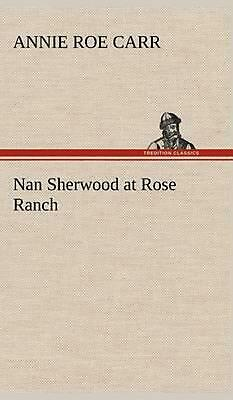Nan Sherwood at Rose Ranch by Annie Roe Carr (English) Hardcover Book Free Shipp