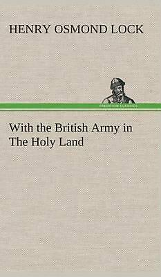 With the British Army in the Holy Land by H.O. Lock (English) Hardcover Book Fre