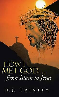 How I Met God...from Islam to Jesus by H.J. Trinity (English) Hardcover Book Fre