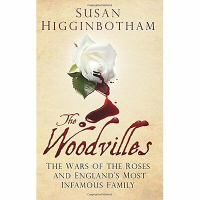The Woodvilles: The Wars of the Roses and England's Mos - Paperback NEW Susan Hi