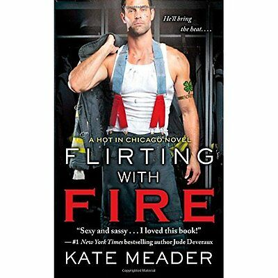 Flirting with Fire (Hot in Chicago) - Mass Market Paperback NEW Kate Meader(Aut