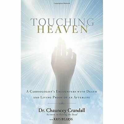 Touching Heaven: A Cardiologist's Encounters with Death - Hardcover NEW Dr Chaun