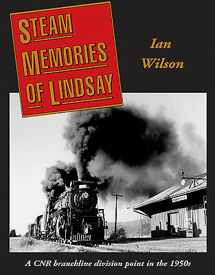 Steam Memories of Lindsay: A CNR branchline division point in the 1950s