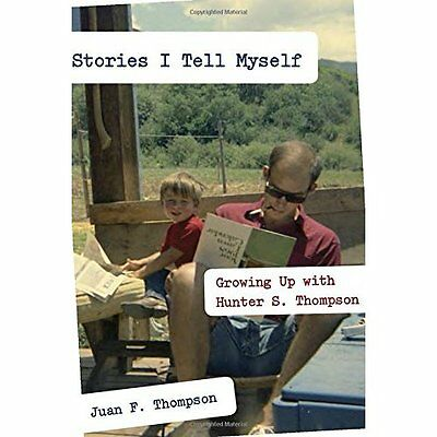 Stories I Tell Myself: Growing Up with Hunter S. Thomps - Hardcover NEW Juan F.