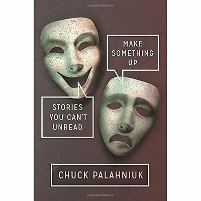Make Something Up: Stories You Can't Unread - Hardcover NEW Chuck Palahniuk 2015