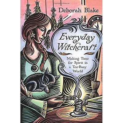Everyday Witchcraft: Making Time for Spirit in a Too-Bu - Paperback NEW Deborah