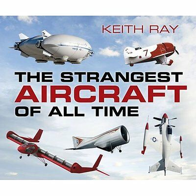 The Strangest Aircraft of All Time - Paperback NEW Keith Ray (Auth 2015-11-02