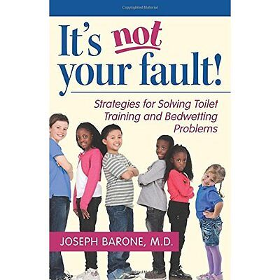 It's Not Your Fault!: Strategies for Solving Toilet Tra - Paperback NEW Joseph B