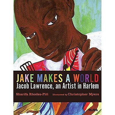 Jake Makes a World: Jacob Lawrence, a Young Artist in H - Hardcover NEW Sharifa