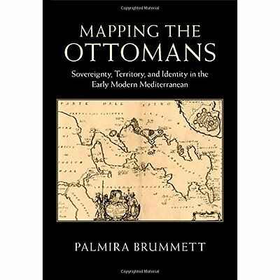Mapping the Ottomans: Sovereignty, Territory, and Ident - Hardcover NEW Palmira