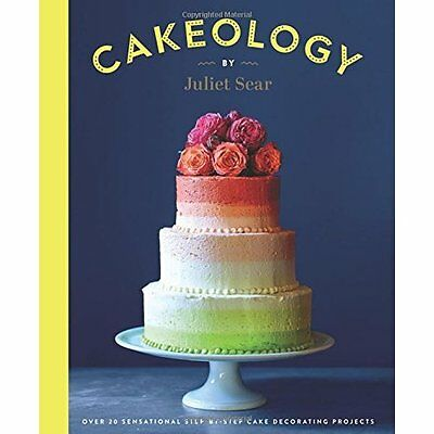 Cakeology: Over 20 Sensational Step-By-Step Cake Decora - Hardcover NEW Juliet S