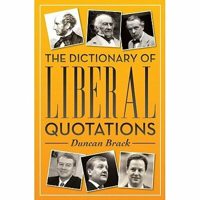 The Dictionary of Liberal Quotations - Duncan Brack (A NEW Paperback 11/09/2013
