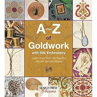 A-Z of Goldwork with Silk Embroidery (Search Press Clas - Flexibound NEW Country