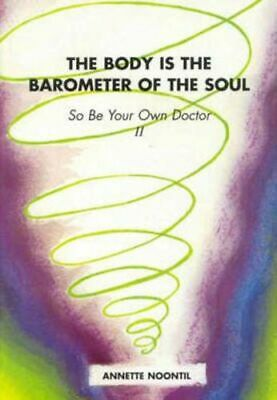 NEW The Body is the Barometer of the Soul  By Annette Noontil Paperback