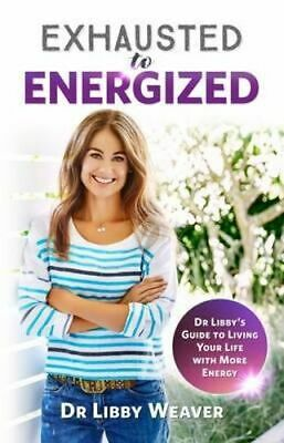 NEW Exhausted To Energized By Dr. Libby Weaver Paperback Free Shipping