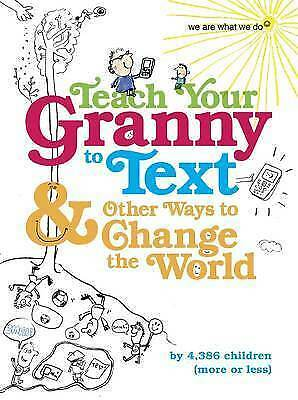 Teach Your Granny to Text and Other Ways to Change the World (We Are What We Do)
