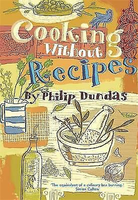 Cooking without Recipes by Dundas, Philip