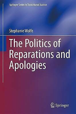 The Politics of Reparations and Apologies (Springer Series in Transitional Justi