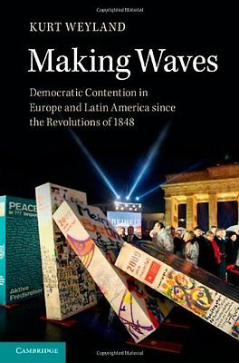 Making Waves: Democratic Contention in Europe and Latin America since the Revolu