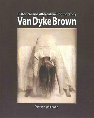 Van Dyke Brown: Historical and Alternative Photography by Peter Mrhar (English)