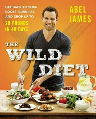 The Wild Diet: Get Back to Your Roots, Burn Fat, and Drop Up to 20 Pounds in 40