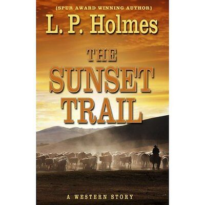 The Sunset Trail: A Western Story (Five Star Western Se - Hardcover NEW L P Holm