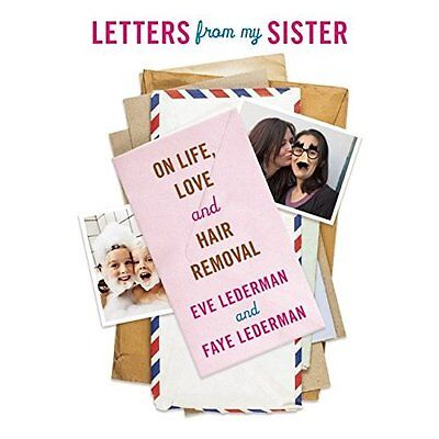 Letters from My Sister: On Life, Love and Hair Removal - Paperback NEW Eve Leder