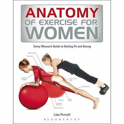 Anatomy of Exercise for Women: Every Woman's Guide to G - Paperback NEW Lisa Pur