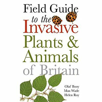 Field Guide to Invasive Plants and Animals in Britain ( - Paperback NEW Olaf Boo