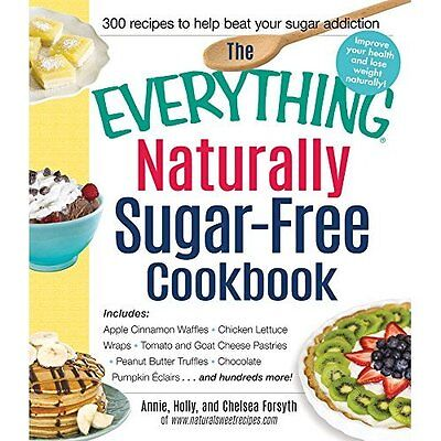 The Everything Naturally Sugar-Free Cookbook: Includes: - Paperback NEW Annie Fo