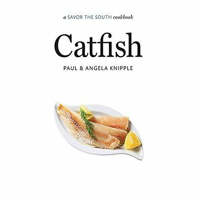 Catfish: A Savor the South Cookbook (Savor the South Co - Hardcover NEW Paul Kni