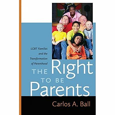 The Right to Be Parents: LGBT Families and the Transfor - Paperback NEW Carlos A