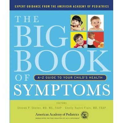 The Big Book of Symptoms: A-Z Guide to Your Child's Hea - Paperback NEW Steven P