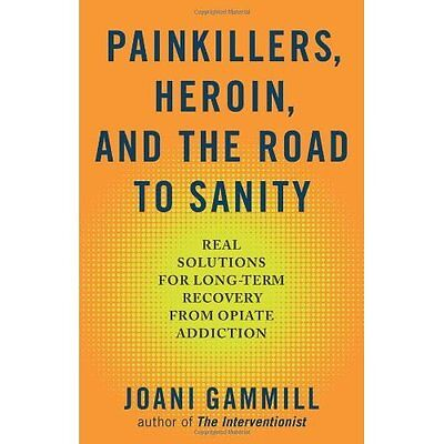 Painkillers, Heroin, and the Road to Sanity: Real Solut - Paperback NEW Joani Ga