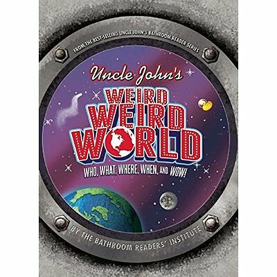 Uncle John's Weird, Weird World: Who, What, Where, When - Hardcover NEW Bathroom