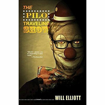 The Pilo Traveling Show: A Novel - Paperback NEW Will Elliott (A 2015-09-15