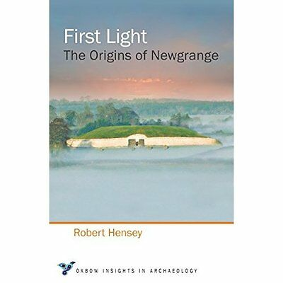 First Light: The Origins of Newgrange (Oxbow Insights i - Paperback NEW Robert H