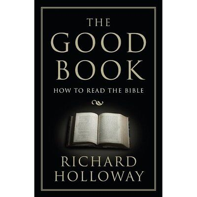 The Good Book: How to Read the Bible - Paperback NEW Richard Hollowa 2014-07-03