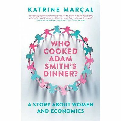 Who Cooked Adam Smith's Dinner?: A Story About Women an - Paperback NEW Katrine