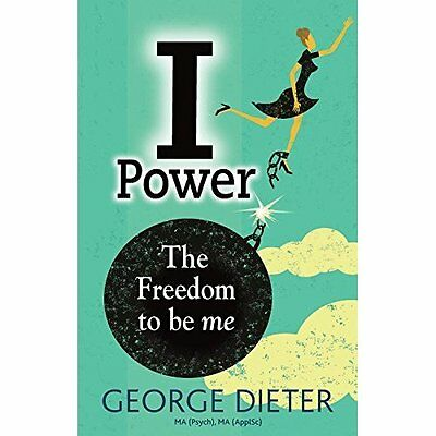 I-Power: The Freedom to be Me - Paperback NEW George Dieter ( 2015-10-26