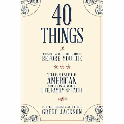 40 Things To Teach Your Children Before You Die - Paperback NEW Gregg Jackson(A