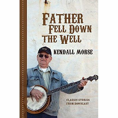Father Fell Down the Well: Classic Stories from Downeas - Paperback NEW Kendall