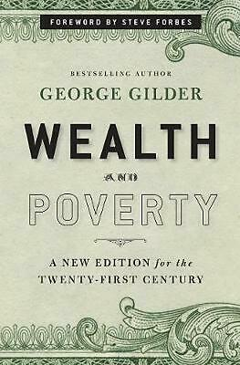 Wealth and Poverty: A New Edition for the Twenty-First Century by George Gilder