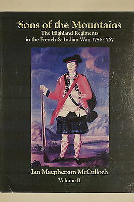 Scottish Sons Of The Mountain Highland Regiments 1756-1767 Vol II Reference Book