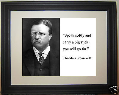 """Theodore Teddy Roosevelt """"Speak softly and carry a big stick"""" Quote Framed Photo"""