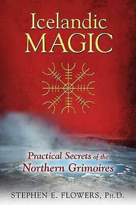 Icelandic Magic: Practical Secrets of the Northern Grimoires by Stephen E. Flowe