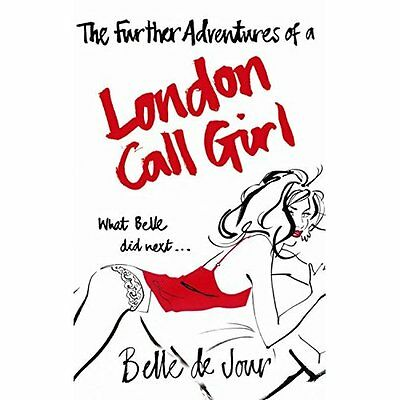 The Further Adventures of a London Call Girl - Paperback NEW Jour, Belle de 2007