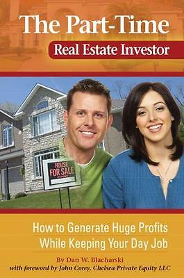 Part-Time Real Estate Investor: How to Generate Huge Profits While Keeping Your.